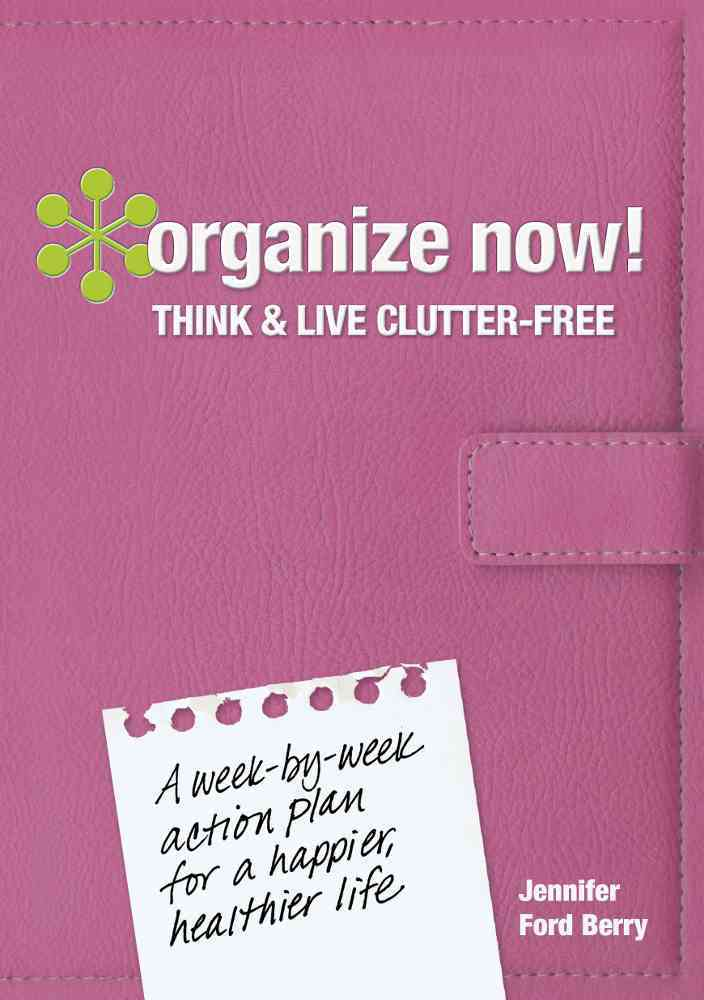 Organize Now! Think and Live Clutter Free By Berry, Jennifer Ford